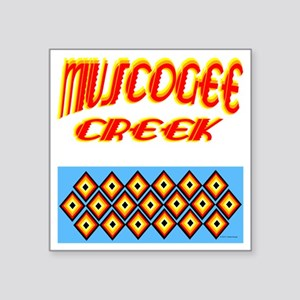 "MUSCOGEE CREEK Square Sticker 3"" x 3"""