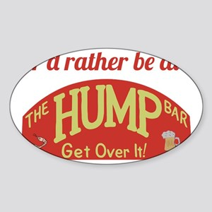 Id rather be at The Hump Bar Sticker (Oval)