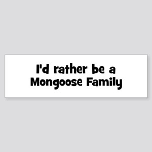 Rather be a Mongoose Family Bumper Sticker