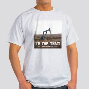 I'd Tap That! (Oil Pump) Light T-Shirt
