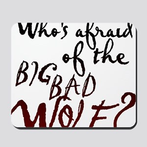 Whos Afraid of the Big Bad Wolf Mousepad