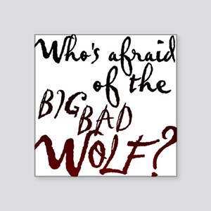 "Whos Afraid of the Big Bad  Square Sticker 3"" x 3"""