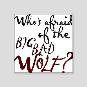 "Whos Afraid of the Big Bad  Square Sticker 3"" x 3"""
