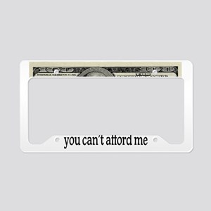 You Cant Afford Me License Plate Holder