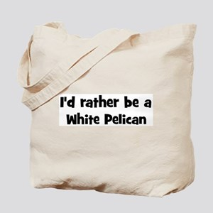 Rather be a White Pelican Tote Bag