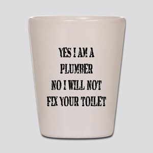 I will not fix your toilet! Shot Glass