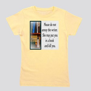 Do not annoy the writer. (female versio Girl's Tee