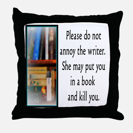 Do not annoy the writer. (female vers Throw Pillow
