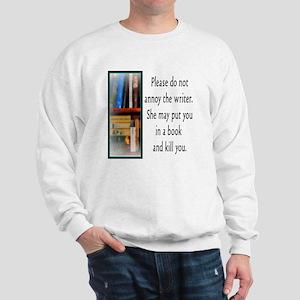 Do not annoy the writer. (female versio Sweatshirt