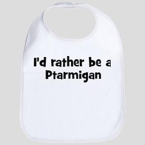 Rather be a Ptarmigan Bib