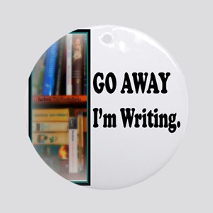 GoAway Im Writing. Round Ornament
