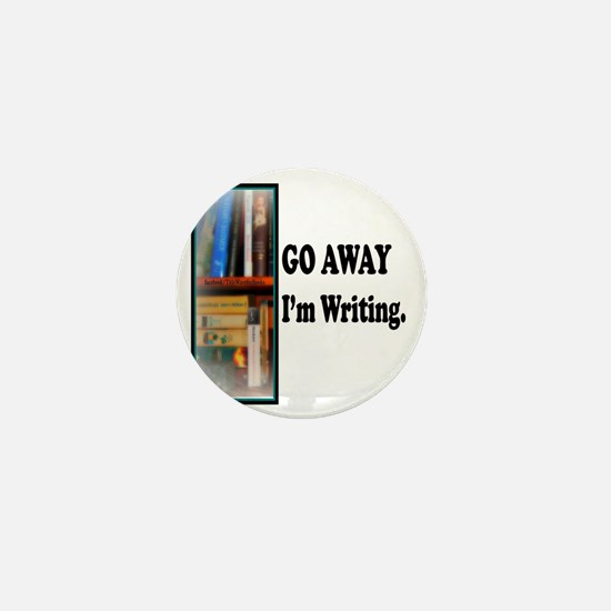 GoAway Im Writing. Mini Button