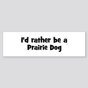 Rather be a Prairie Dog Bumper Sticker