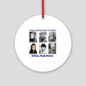 Well-Behaved Women Seldom Make Hist Round Ornament