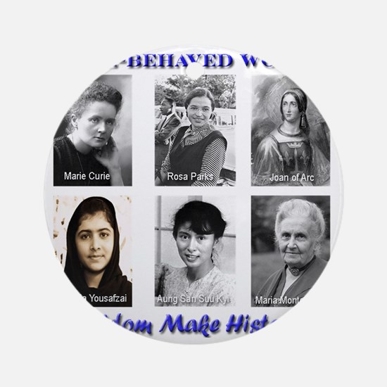 Well-Behaved Women Seldom Make Hist Round Ornament
