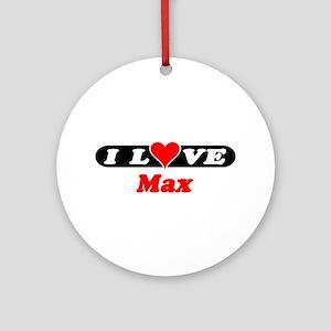 I Love Max Ornament (Round)