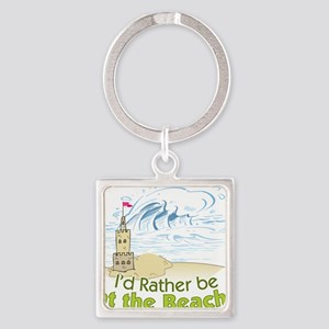 I'd rather be at the Beach! Square Keychain
