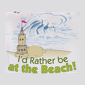 I'd rather be at the Beach! Throw Blanket