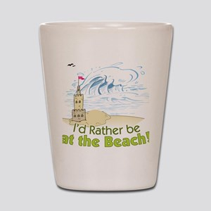 I'd rather be at the Beach! Shot Glass