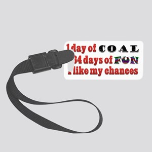 Christmas 1 Day of Coal 364 Days Small Luggage Tag