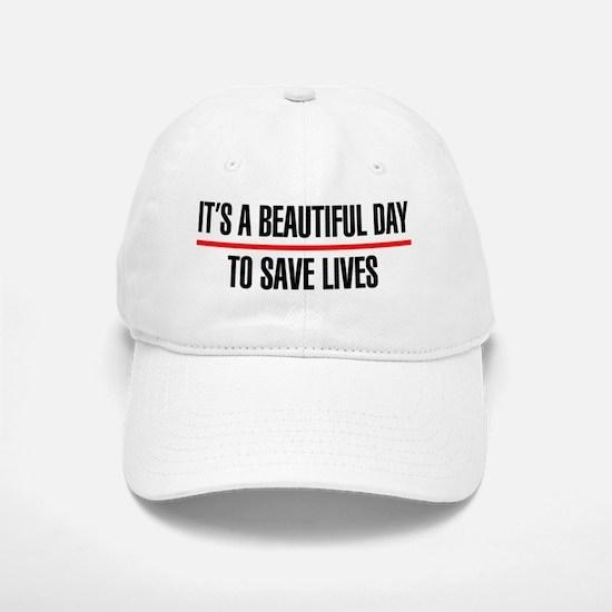 Its a Beautiful Day to Save Lives Baseball Baseball Cap
