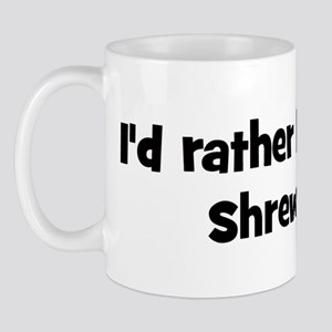 Rather be a Shrew Mug