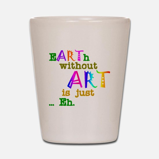 Earth Without Art Shot Glass