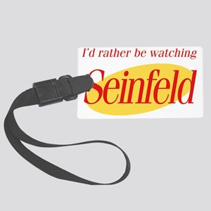 Id rather be watching Seinfeld Large Luggage Tag