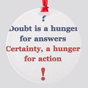 Hungry Doubt Round Ornament