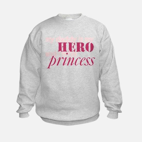 daddy is a hero & i'm his pri Sweatshirt