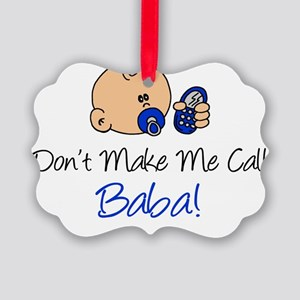 Dont Make Me Call Baba Picture Ornament