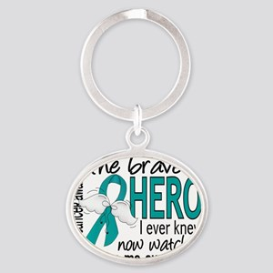 D Ovarian Cancer Bravest Hero I Ever Oval Keychain