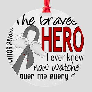 D Brain Tumor Bravest Hero I Ever K Round Ornament