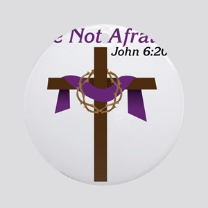 Be Not Afraid Round Ornament