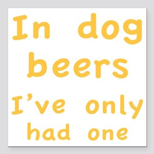 "dogBeers1C Square Car Magnet 3"" x 3"""