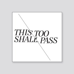 "This Too Shall Pass - Short Square Sticker 3"" x 3"""