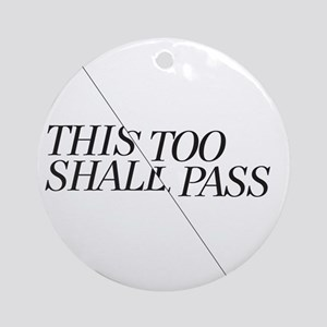 This Too Shall Pass - Shorter 2 Round Ornament