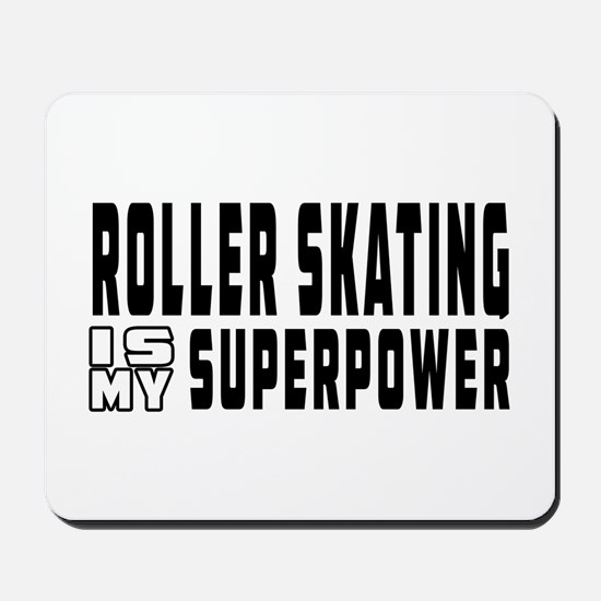 Roller Skating Is My Superpower Mousepad
