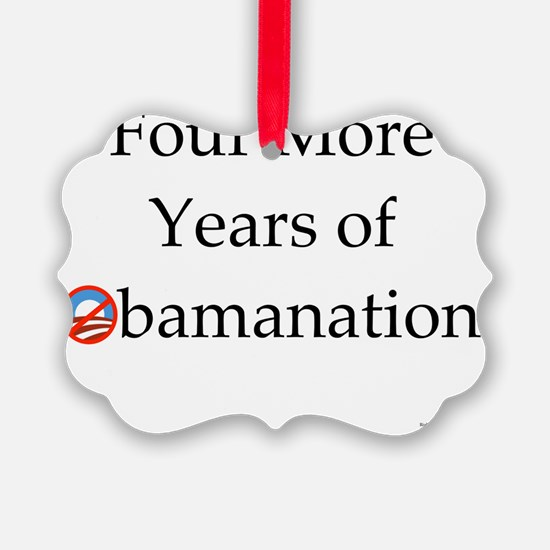 Four More Years of Obamanation 10 Ornament