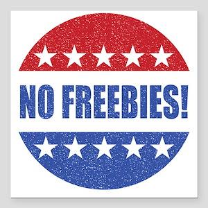 "No Freebies Square Car Magnet 3"" x 3"""