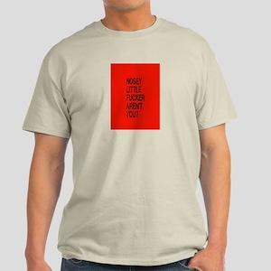 NOSEY LITTLE FUCKER ARENT YOU Light T-Shirt