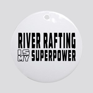 River Rafting Is My Superpower Ornament (Round)