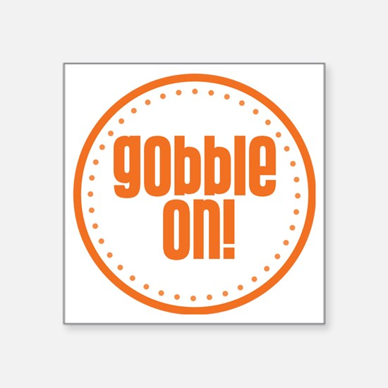 "Gobble On Square Sticker 3"" x 3"""