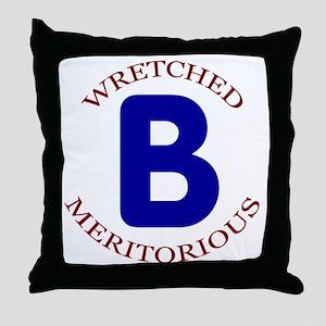Wretched, Meritorious B Throw Pillow