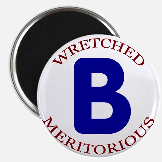 Wretched, Meritorious B Magnet