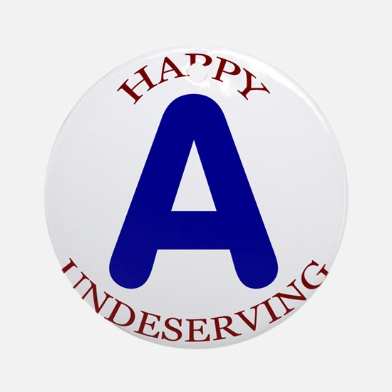 Happy, Undeserving A Round Ornament