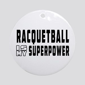 Racquetball Is My Superpower Ornament (Round)