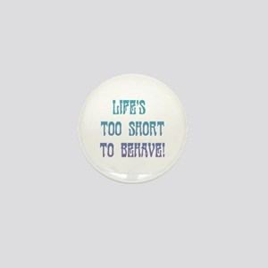 Life's Too Short to Behave Mini Button