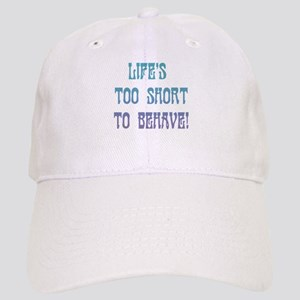 Life's Too Short to Behave Cap