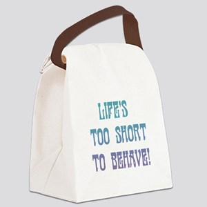 Life's Too Short to Behave Canvas Lunch Bag